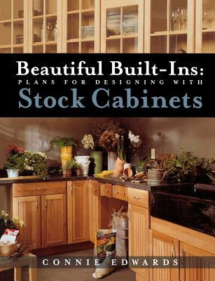 Beautiful Built-Ins: Plans for Designing with Stock Cabinets Connie Edwards