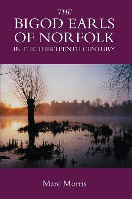The Bigod Earls of Norfolk in the Thirteenth Century Marc Morris