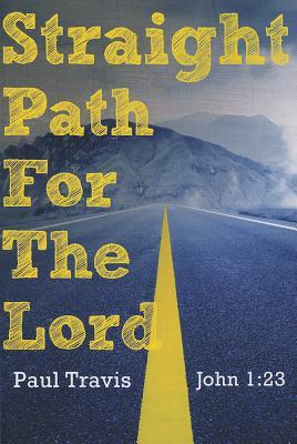 Straight Path for the Lord: John 1:23 Paul Travis