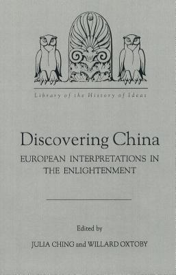 Discovering China: European Interpretations in the Enlightenment Julia Ching