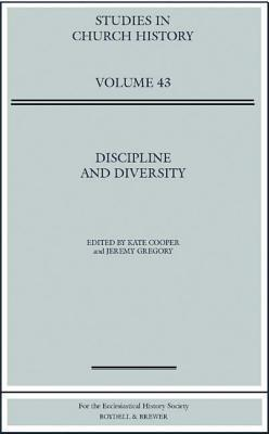 Discipline and Diversity: Papers Read at the 2005 Summer Meeting and the 2006 Winter Meeting of the Ecclesiastical History Society  by  Kate Cooper