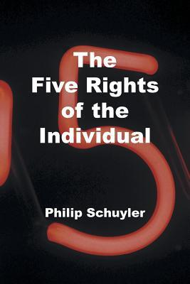 The Five Rights of the Individual Philip Schuyler