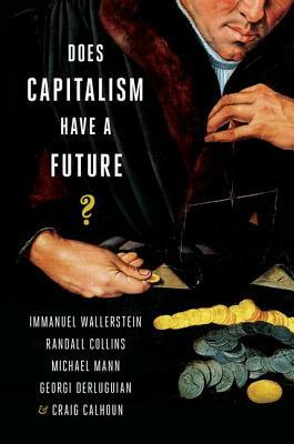 Does Capitalism Have a Future?  by  Georgi Derleugian