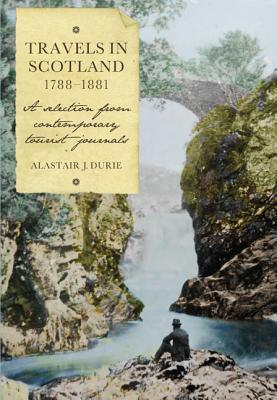 Travels in Scotland, 1788-1881: A Selection from Contemporary Tourist Journals  by  Alastair J. Durie