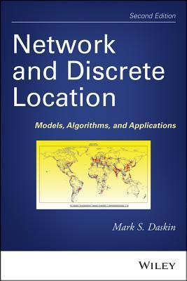 Network and Discrete Location: Models, Algorithms, and Applications Mark S. Daskin