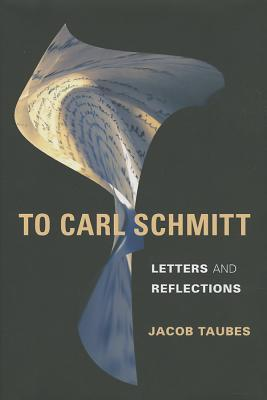 To Carl Schmitt: Letters and Reflections Jacob Taubes