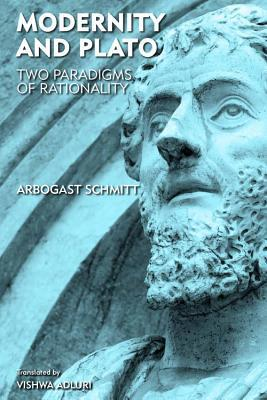 Modernity and Plato: Two Paradigms of Rationality Arbogast Schmitt