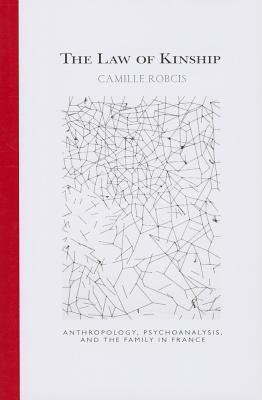 The Law of Kinship: Anthropology, Psychoanalysis, and the Family in France Camille Robcis