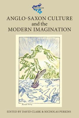 Anglo-Saxon Culture and the Modern Imagination David   Clark