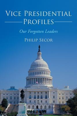 Vice Presidential Profiles: Our Forgotten Leaders Philip Secor