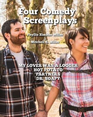 Four Comedy Screenplays: Hot Potato, My Lover Was a Logger, Partners, Dr. Soapy  by  Phyllis Zimbler Miller
