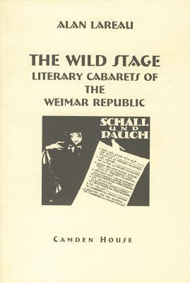 The Wild Stage: Literary Cabarets of the Weimar Republic Alan Lareau