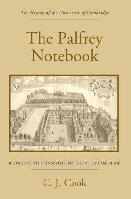 The Palfrey Notebook: Records of Study in Seventeenth-Century Cambridge  by  C.J. Cook