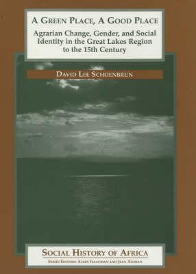 A Green Place, A Good Place: Agrarian Change, Gender, And Social Identity In The Great Lakes Region To The 15th Century  by  David Lee Schoenbrun