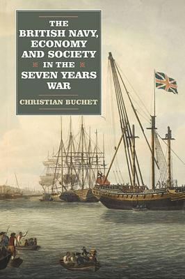 The British Navy, Economy and Society in the Seven Years War  by  Christian Buchet