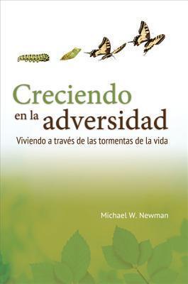 Creciendo en la Adversidad: Viviendo A Traves de las Tormentas de la Vida Michael W Newman