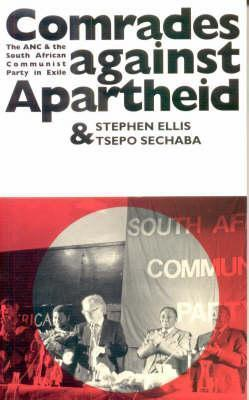 Comrades Against Apartheid: The ANC and the South African Communist Party in Exile  by  Stephen Ellis