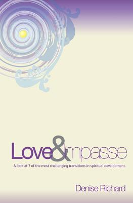 Love and Impasse: A Look at 7 of the Most Challenging Transitions in Spiritual Development  by  Denise Richard