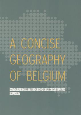 A Concise Geography of Belgium  by  National Committee of Geography of Belgium