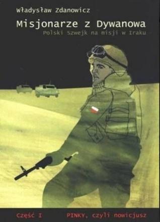 Misjonarze z Dywanowa. Polski Szwejk na misji w Iraku: Część I. PINKY czyli Nowicjusz Władysław Zdanowicz