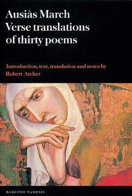 Ausiàs March: Verse Translations of Thirty Poems (Textos B) Robert Archer