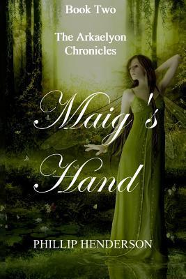 Maigs Hand (The Arkaelyon Chronicles, #2)  by  Phillip Henderson