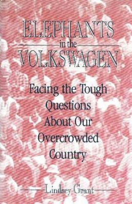 Elephants In the Volkswagen: Facing The Tough Questions About Our Overcrowded Country  by  Lindsey Grant