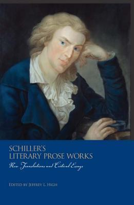 Schillers Literary Prose Works: New Translations and Critical Essays Friedrich Schiller