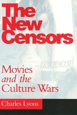 The New Censors: Movies and the Culture Wars  by  Charles Lyons