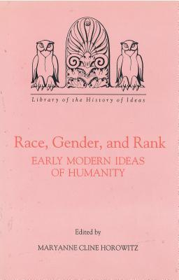 Race, Gender, and Rank: Early Modern Ideas of Humanity Maryanne Cline Horowitz