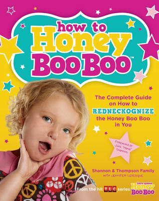 How to Honey Boo Boo: The Complete Guide on How to Redneckognize the Honey Boo Boo in You  by  Shannon Family