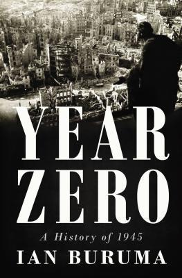 Year Zero: A History of 1945  by  Ian Buruma