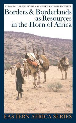 Borders And Borderlands As Resources In The Horn Of Africa (Eastern Africa Series) Markus Virgil Hoehne