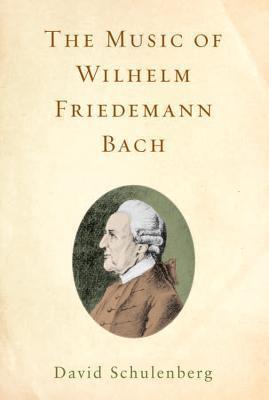 The Music Of Wilhelm Friedemann Bach  by  David Schulenberg