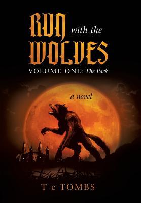 Run with the Wolves: Volume III: The Beast T. C. Tombs