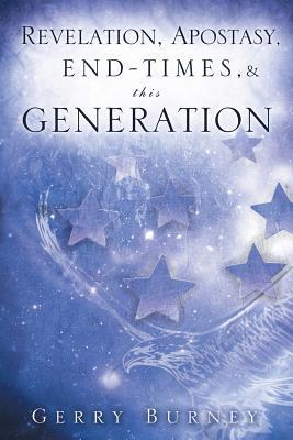 Revelation, Apostasy, End, Times, & This Generation Gerry Burney