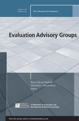 Evaluation Advisory Groups: New Directions for Evaluation, Number 136  by  Ross Velure Roholt
