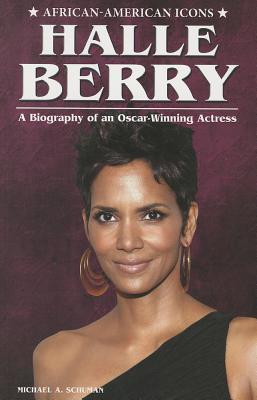 Halle Berry: A Biography of an Oscar-Winning Actress  by  Michael A. Schuman
