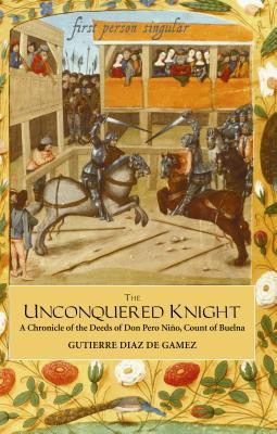 The Unconquered Knight: A Chronicle of the Deeds of Don Pero Nino, Count of Buelna  by  Gutierre Diaz de Gamez