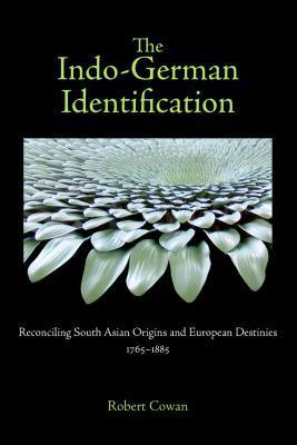 The Indo-German Identification: Reconciling South Asian Origins and European Destinies, 1765-1885  by  Robert Cowan