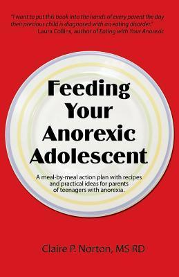 Feeding Your Anorexic Adolescent Claire P. Norton