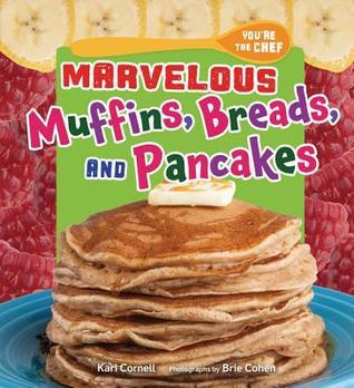 Marvelous Muffins, Breads, and Pancakes Kari Cornell