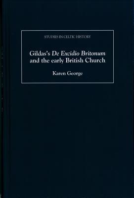 Gildass De Excidio Britonum and the Early British Church Karen George
