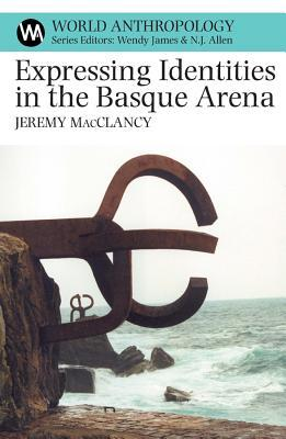 Expressing Identities in the Basque Arena  by  Jeremy MacClancy