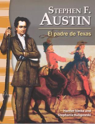 Stephen F. Austin: El Padre de Texas / The Father of Texas Harriet Isecke