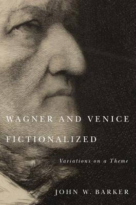 Wagner and Venice Fictionalized: Variations on a Theme  by  John W. Barker