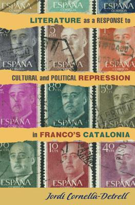 Literature as a Response to Cultural and Political Repression in Francos Catalonia  by  Jordi Cornell -Detrell