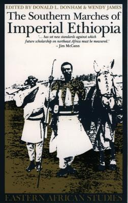 The Southern Marches Of Imperial Ethiopia: Essays In History & Social Anthropology  by  Donald L. Donham