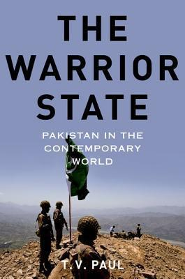 The Warrior State: Pakistan in the Contemporary World T. V. Paul