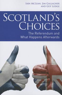 Scotlands Choices: How Independence and Devolution Max Would Work Iain McLean